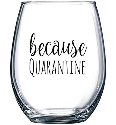 Because Quarantine - Funny Stemless Wine Glass 15 oz – 2020 Social Distancing Gift Idea for Birthday - Present for Mom, Dad, Husband, Wife or Best Friend