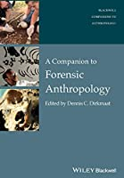A Companion to Forensic Anthropology (Wiley Blackwell Companions to Anthropology)