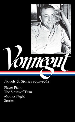 Kurt Vonnegut: Novels & Stories 1950-1962 (LOA #226): Player Piano / The Sirens of Titan / Mother Night / stories (Library of America Kurt Vonnegut Edition)