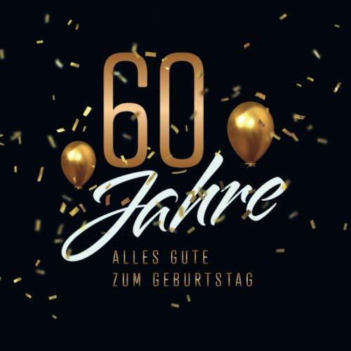 60 Jahre – Alles Gute zum Geburtstag: Gästebuch für die Feier zum 60. Geburtstag · Zum Befüllen mit Glückwünschen, Gedichten und Botschaften  · 80 verzierte Blankoseiten