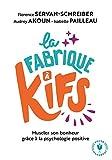 La fabrique à Kifs - Muscler son bonheur grâce à la psychologie positive - Marabout - 22/05/2019