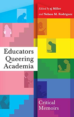 Educators Queering Academia: Critical Memoirs (Social Justice Across Contexts in Education)