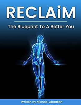 RECLAiM: The Blueprint to a better you. Feel empowered to transform your overall health and wellbeing. RECLAiM who you are, learn to develop the five pillars ... of strength,become a better version of you by [Michael Abdallah]