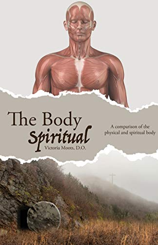 The Body Spiritual: A comparison of the physical and spiritual body