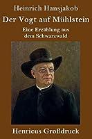 Der Vogt auf Muehlstein (Grossdruck): Eine Erzaehlung aus dem Schwarzwald