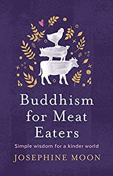 Buddhism for Meat Eaters: Simple wisdom for a kinder world by [Josephine Moon]