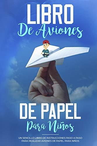 Libro de Aviones de Papel para Niños: Un Sencillo Libro de Instrucciones Paso a Paso para Realizar Aviones de Papel para Niños (Español/Spanish Book)