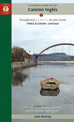 A Pilgrim's Guide to the Camino Inglés: The English Way also known as the Celtic Camino: Ferrol & Coruña ― Santiago