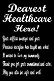 Dearest Healthcare Hero! Your Selfless Courage and Your Precious Sacrifice Has Taught Me, What It Means To Love My Community, Thank You For Your ... Adorable Notebooks For Healthcare People