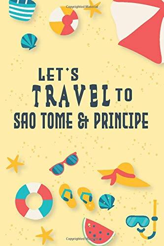 Let's Travel To Sao Tome & Principe Notebook Tripper Log book: Traveler...