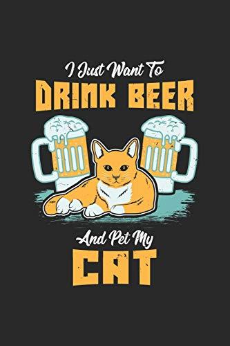 I Just Want To Drink Beer And Pet My Cat: Ich Möchte Nur Bier Trinken Und Meine Katze Streicheln. Notizbuch / Tagebuch / Heft mit Karierten Seiten. ... Planer für Termine oder To-Do-Liste.