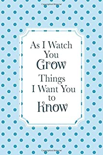 As I Watch You Grow Things I Want You to Know: Mother To Daughter Son Journal | Birthday Letters To My Newborn Baby Boy Gi...