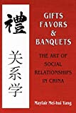 Gifts, Favors, and Banquets: Sound and Performance from the 1920s to the Present: The Art of Social Relationships in China (The Wilder House Series in Politics, History and Culture)