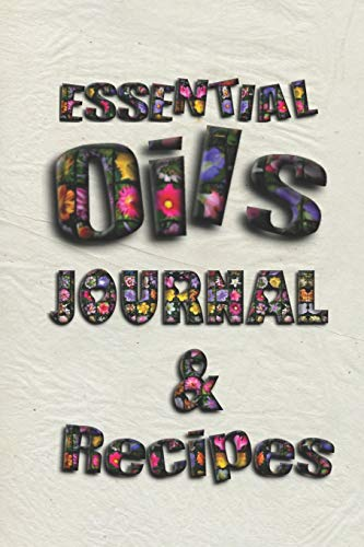 Essential Oils Journal & Recipes: Ultimate Workbook to Track Your Favorite Blends with 96  Diffuser Recipes Gift Book