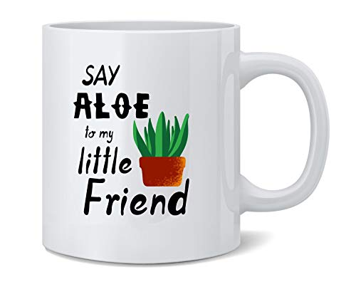 Poster Foundry Say Aloe to My Little Friend Plant Funny Ceramic Coffee Mug Tea Cup Fun Novelty Gift 12 oz