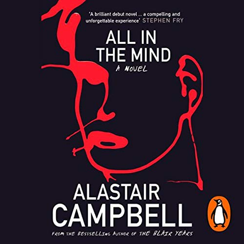All in the Mind                   By:                                                                                                                                 Alastair Campbell                               Narrated by:                                                                                                                                 Clive Mantle                      Length: 11 hrs and 53 mins     24 ratings     Overall 4.5