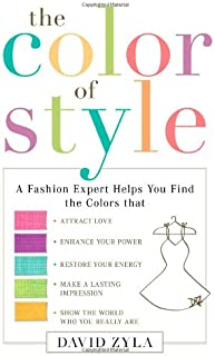 The Color of Style: A Fashion Expert Helps You Find Colors that Attract Love, Enhance Your Power, Restore Your Energy, Make a Lasting Impression, Show the World Who You Really Are