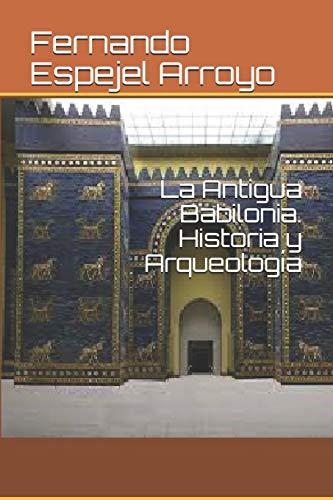 La Antigua Babilonia. Historia y Arqueología