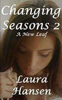 """Changing Seasons 2 """"A New Leaf"""""""