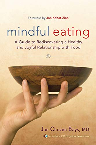 Mindful Eating: Free Yourself from Overeating and Other Unhealthy Relationships with...