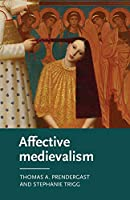 Affective Medievalism: Love, Abjection and Discontent (Manchester Medieval Literature and Culture)