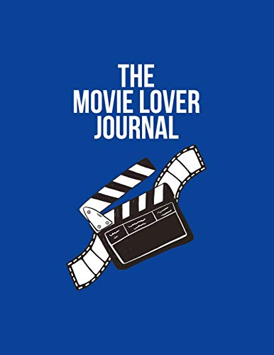 The Movie Lover Journal: Film And Movie Critic Notebook - Great Gift For Film Students And Movies Buffs