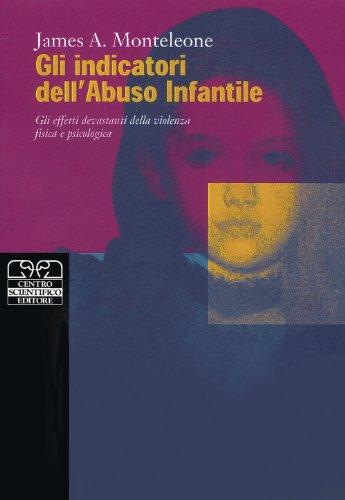 Gli indicatori dell'abuso infantile. Gli effetti devastanti della violenza fisica e psicologica