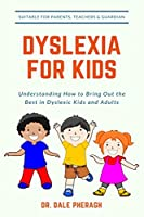 Dyslexia for Kids: Understanding How to Bring Out the Best in Dyslexic Kids and Adults
