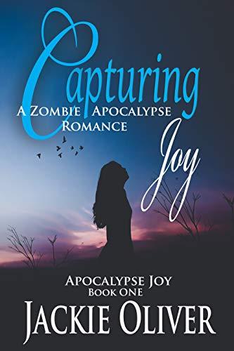 Capturing Joy: A Zombie Apocalypse Romance (Apocalypse Joy Book 1) by [Jackie Oliver]