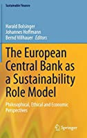 The European Central Bank as a Sustainability Role Model: Philosophical, Ethical and Economic Perspectives (Sustainable Finance)