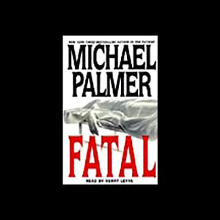 Fatal                   By:                                                                                                                                 Michael Palmer                               Narrated by:                                                                                                                                 Henry Leyva                      Length: 4 hrs and 57 mins     42 ratings     Overall 3.8