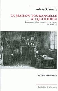 La maison tourangelle au quotidien: Façons de bâtir, manières de vivre, 1850-1930 (Histoire de la France aux XIXe et XXe siècles) (French Edition)
