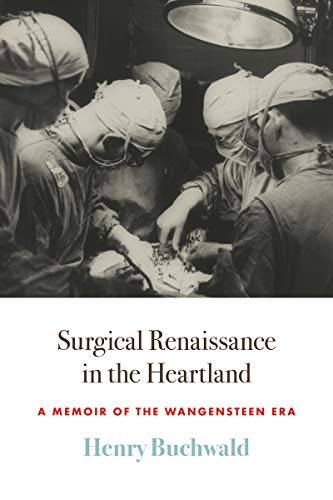 Compare Textbook Prices for Surgical Renaissance in the Heartland: A Memoir of the Wangensteen Era 1 Edition ISBN 9781517910112 by Buchwald, Henry