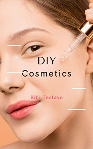 Diy Cosmetics. (English Edition)