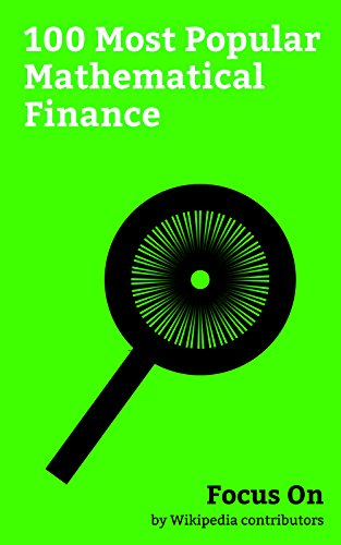 Focus On: 100 Most Popular Mathematical Finance: Compound Interest, Interest Rate, Annual percentage Rate, Beta (finance), Compound annual growth Rate, ... Trading, etc. (English Edition)