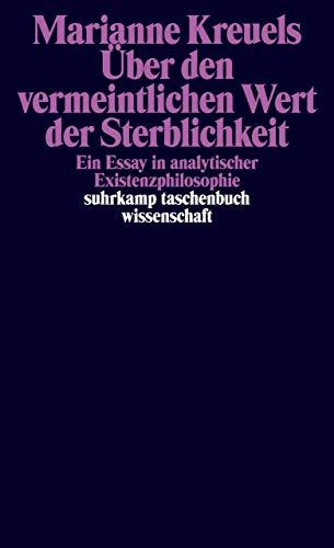 Über den vermeintlichen Wert der Sterblichkeit: Ein Essay in analytischer Existenzphilosophie (suhrkamp taschenbuch wissenschaft)