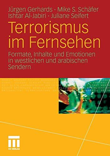 Terrorismus im Fernsehen: Formate, Inhalte und Emotionen in westlichen und arabischen Sendern