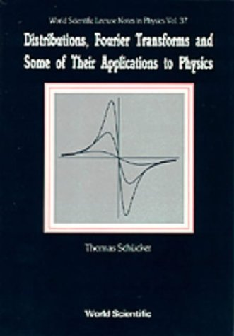 Distributions, Fourier Transforms And Some Of Their Applications To Physics (World Scientific Lecture Notes in Physics, Band 37)