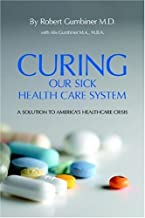 Curing Our Sick Health Care System: A Solution to America's Health Care Crisis