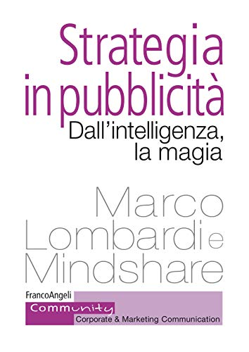 Strategia in pubblicità: Dall'intelligenza, la magia (Italian Edition)