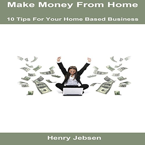 Make Money from Home: 10 Tips for Your Home Based Business audiobook cover art