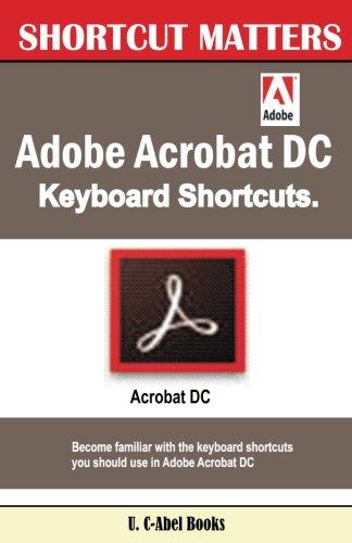Adobe Acrobat DC Keyboard Shortcuts: Volume 45 (Shortcut Matters)