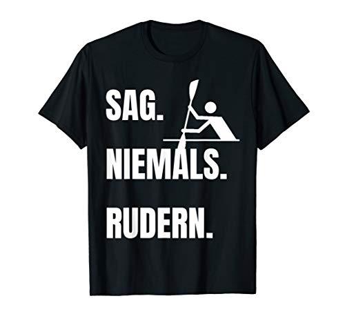 Sag niemals rudern Kanuten Kanu Sport Regatta T-Shirt T-Shirt