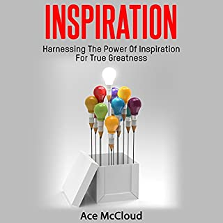Inspiration: Harnessing the Power of Inspiration for True Greatness                   By:                                                                                                                                 Ace McCloud                               Narrated by:                                                                                                                                 Joshua Mackey                      Length: 1 hr and 2 mins     6 ratings     Overall 5.0