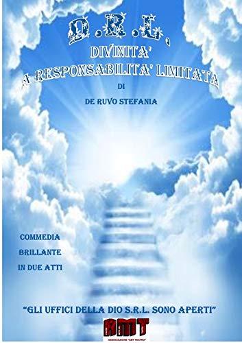 DRL DIVINITA' A RESPONSABILITA' LIMITATA: (Gli uffici della DIO S.r.l. sono aperti) (IL TEATRO DI STEFANIA DE RUVO - LE COMMEDIE) (Italian Edition)
