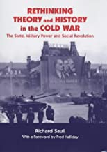 Rethinking Theory and History in the Cold War: The State, Military Power and Social Revolution (Cold War History)