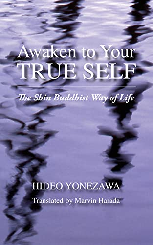 Awaken to Your True Self: The Shin Buddhist Way of Life