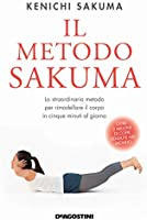 Il metodo Sakuma: Lo straordinario metodo per rimodellare il corpo in cinque minuti al giorno