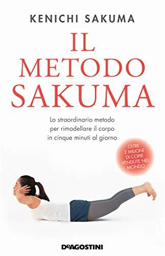 Il metodo Sakuma: Lo straordinario metodo per rimodellare il corpo in cinque minuti al giorno (Italian Edition)