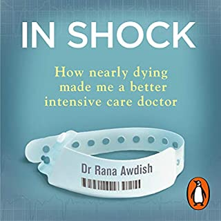 In Shock                   By:                                                                                                                                 Dr Rana Awdish                               Narrated by:                                                                                                                                 Dr Rana Awdish,                                                                                        Teri Schnaubelt                      Length: 9 hrs and 1 min     2 ratings     Overall 4.0